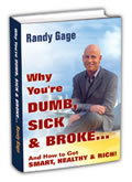 Why You're Dumb Sick & Broke... And How to Get Smart, Healthy & Rich by Randy Gage